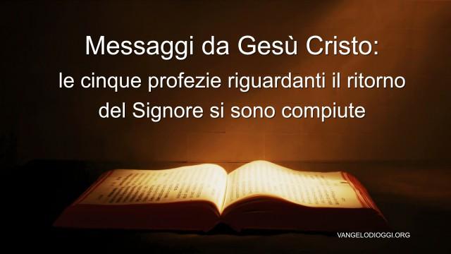 Messaggi da Gesù Cristo le cinque profezie riguardanti il ritorno del Signore si sono compiute