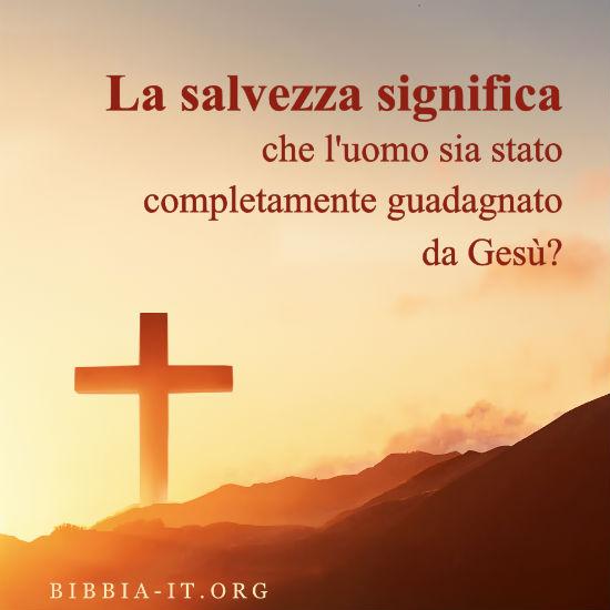 Frasi evangeliche la salvezza significa che l'uomo sia stato completamente guadagnato da Gesù