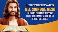Le sei profezie del ritorno del Signore Gesù