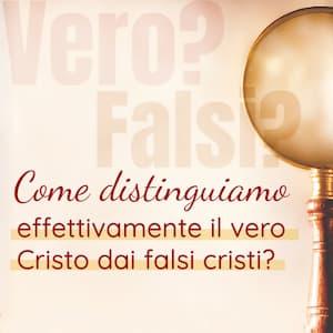 come discernere il vero Cristo da quelli falsi